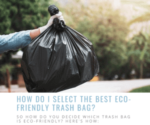 How do I select the best eco-friendly trash bag_
